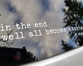 In the end we'll all become stories quote from Moral Disorder and Other Stories by Margaret Atwood Literary Quotes Bumper Stickers Decals