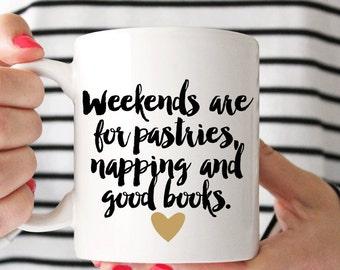 Weekends are for pastries Coffee Mug - Coffee Cup - Large Coffee Mug - Statement Mug - Sassy Mug - Large Mug - Funny Mug - Statement Mugs