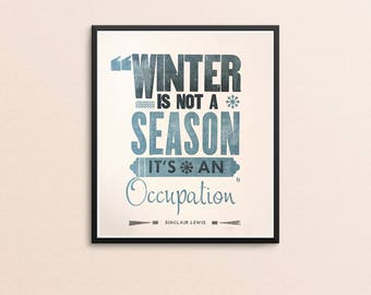 Winter is Not a Season, It's An Occupation - Sinclair Lewis Letterpress Poster