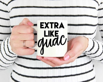 Extra Like Guac Mug, Funny Avocado Mug, Funny Guac Mug, Burrito Lover, Guac is Extra, Funny Guacamole Mug, Guac Lover, Avocado Lover Mugs