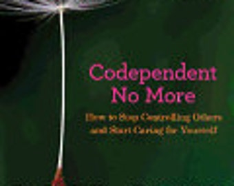 Codependent No More: How to Stop Controlling Others and Start Caring for Yourself