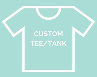 CUSTOM Women's Graphic Tee/Tank - You pick the garment + design! - Read instructions below