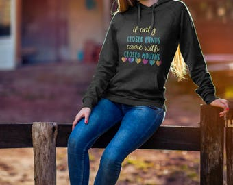 If only Closed Minds Came with Closed Mouths Sweatshirt - Anti Trump Shirt - Protest Shit - Not my President Shirt - Anti Trump Feminism