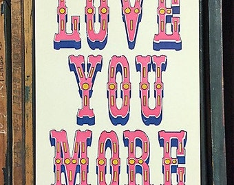 Love You More Letterpress Poster