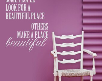 Make a place beautiful Quote VINYL DECAL 22x28 inches