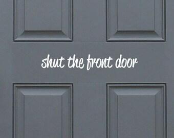 Shut the front door - positive, funny entryway front door vinyl decal sticker, home decor. Great Gift Idea