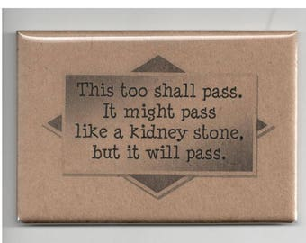 376 - This too shall pass.  It might pass like a kidney stone, but it will pass.