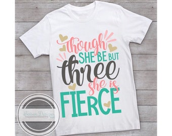 Though She Be But Three She is Fierce  Birthday Shirt | 3 year old Birthday shirt |  Three Year Old Top | Girls Toddler Birthday shirt
