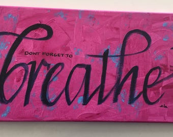Don't Forget to BREATHE.  Acrylic on canvas, pink