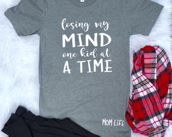 Losing my mind one kid at a time Mom Shirt, Mom Shirt, Mom tee, funny mom shirts, Mama Shirts, Mom shirt with saying, Trending mom shirt
