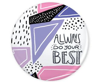 "Always Do Your Best Quote Colorful Geometric Button 1.25"" (Pin Back or Magnet)"