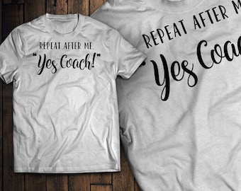 Repeat After Me, YES Coach!
