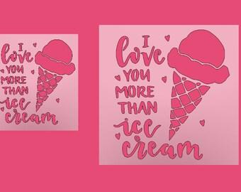 I Love You More Than Ice cream Stencil - Ice cream - DIY Stencil - Multipurpose Stencil - Reusable Stencil
