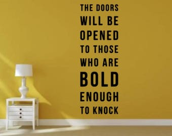 The Doors Will Be Opened To Those Who Are Bold Enough To Knock Wall Decal, Choose From Many Colours and Sizes