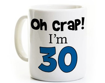 30th Birthday Gift  - Coffee Mug - Oh Crap I'm Thirty - 30 Years Old - Thirtieth - Gag Gift - Born in 1987