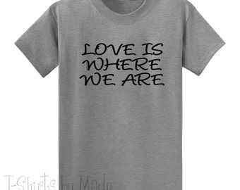 Love is were we are t-shirt