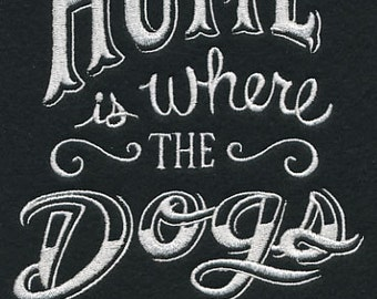 Home is Where the Dogs Are Embroidered Flour Sack Hand/Dish Towel