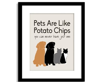 Marvelous Pets Are Like Potato Chips   Cat Sign   Dog Sign   Funny Cat U0026 Dog