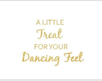 PRINTABLE GOLD FOIL 5x7 A Little Treat For Your Dancing Feet Sign