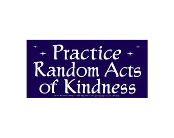 Practice Random Acts of Kindness - Bumper Sticker / Decal or Magnet