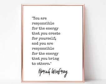 Oprah Quote Print - DIGITAL DOWNLOAD - Oprah You Are Responsible For The Energy You Create For Yourself Quote - Instant Download Printable