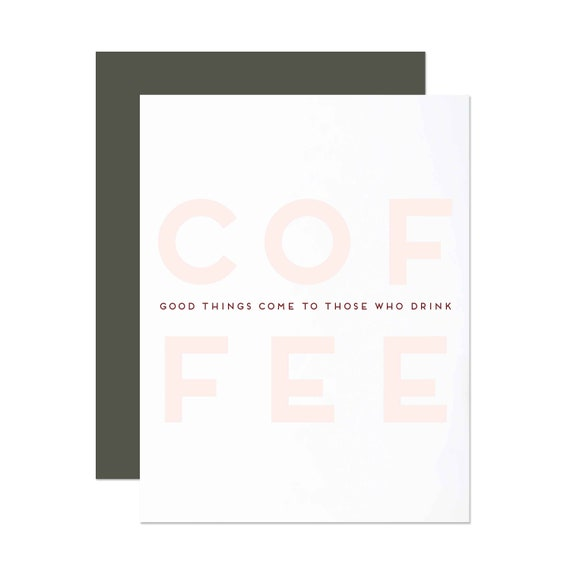 Good Things Come To Those Who Drink Coffee - Greeting Card