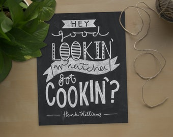 Hey Good Lookin' Whatcha Got Cookin' // Hank Williams // Song lyric poster // country // folk // western // kitchen art // foodie // cooking