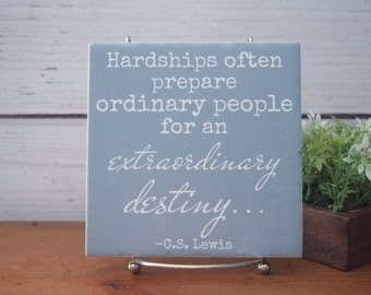 CS Lewis Quote tile -Hardships Often Prepare Ordinary People.Motivational Inspirational Quote. Motherhood. Gift for Mom. Adoption