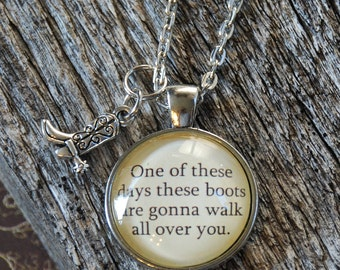One of these days these boots... quote pendant, Cowgirl, Cowboy boot, Nancy Sinatra, Southern Girl