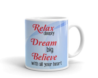 Relax Deeply-Dream Big-Believe With All Your Heart, quotation mugs,statement mugs, mugs with sayings, statement quotes, statement quote mug