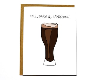 Tall dark and handsome, beer love card, Valentine's Day card, Anniversary card