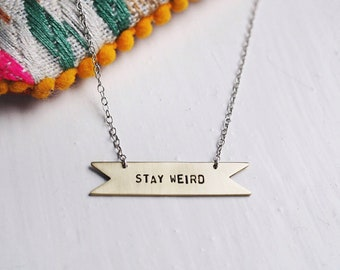 Stay Weird Sterling Silver or Brass Necklace. Personalised Necklace. Statement Necklace.  Custom Necklace. Everyday Necklace