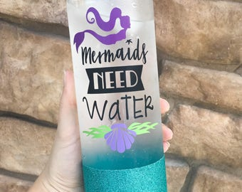 Mermaids Need Water Glitter Water Bottle / Mermaid Cup / Mermaid Tumbler / Glitter Tumbler / Beach Cup / Beach Tumbler / Gifts for Her
