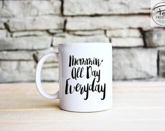 mom mug - mommin all day everyday - coffee mug - baby shower gift -  Christmas gift - gift for her - funny mug - mom life - Christmas Mug
