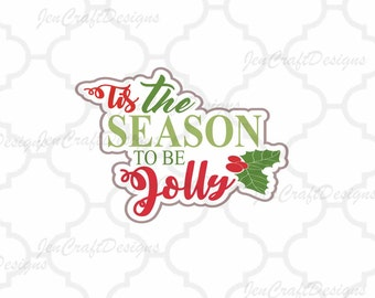 Tis The Season To Be Jolly SVG quote Christmas SVG file. Silhouette Cameo, Cricut Svg, EPS, Dxf, Png Season to Be Jolly Snowflake Holly