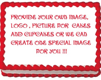 CUSTOM IMAGE Your OWN Edible cake topper