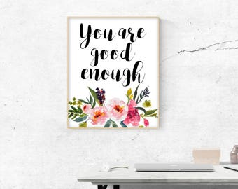 You Are Good Enough, 8x10, 5x7, Wall Print, Home Decor, Inspiring Words, Watercolor Flowers, Encouraging Quote, Physical Copy*
