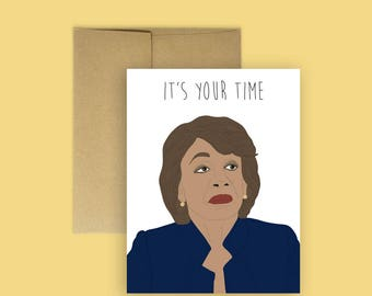 "US Sen. Maxine Waters ""It's Your Time"" Feminist Card -- Illustrated Card, Cards for Any Occasion, Feminist Card, Nasty Woman Card"