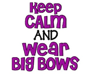 Keep Calm And Wear Big Bows - Machine Embroidery Design - 4x4