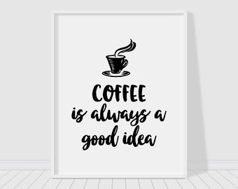 Coffee is always a good idea printable poster, typography print, printable quote, wall   decor, wall art, typography poster,instant download