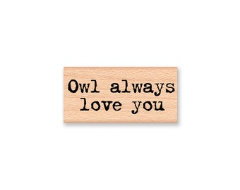Owl always love you~Owl saying~Valentine~Rustic Wedding~Mother's or Father's Day~Anniversary~stamp by Mountainside Crafts (43-05)