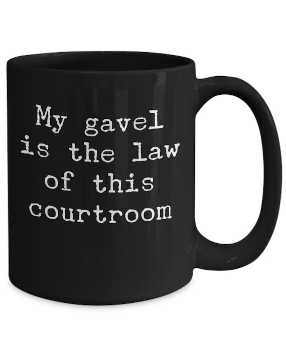 Gifts for judges  my gavel is the law of this courtroom coffee or tea mug  funny cup for magistrate