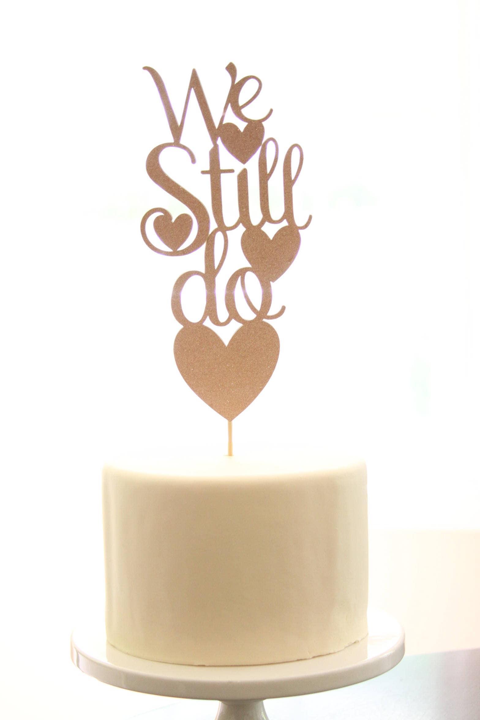 We Still Do, Wedding Anniversary Cake Topper, Rose Gold, Vow Renewal ...