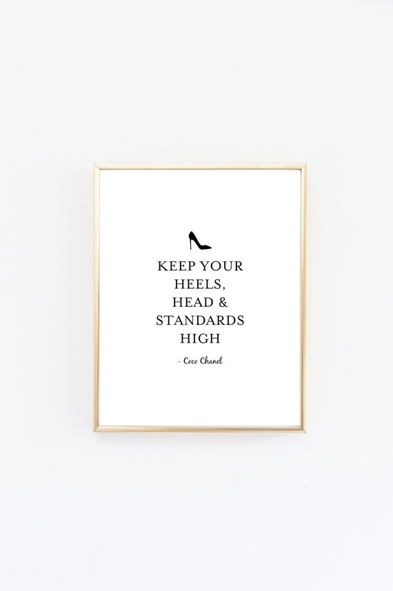 Keep Your Heels Head & Standards High Print Coco Chanel