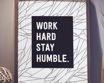 Work Hard Stay Humble Success Humility Motivation Abstract Black and White 8x10 inch Poster Print - P1082