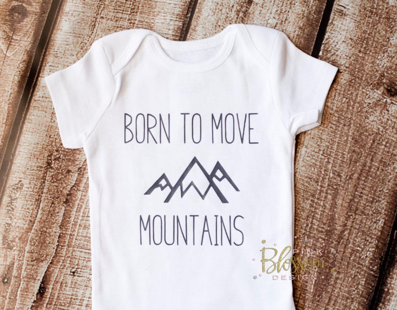 Newborn Outfit Born To Move Mountains Shirt Newborn Onesie