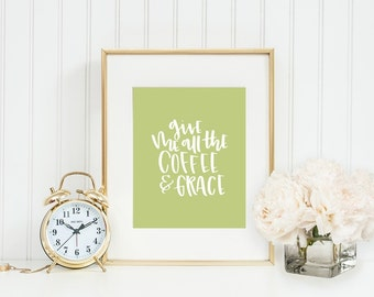 Give Me All The Coffee And Grace Printable Fall Printable Fall Print Fall Home Decor Fall Decor Gift Quote Print