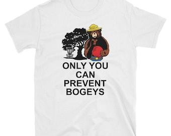 Only You Can Prevent Bogeys T-Shirt. Disc Golf T Shirt. Frisbee Golf Graphic Tee. Parody Folf Shirt.