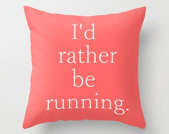 Gift for Runner, Throw Pillow Cover, Coral Pillow Cover, I'd rather be running, Home Decor, Running Gifts, Typography Pillow Cover