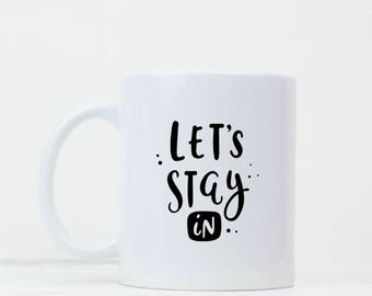 Lets Stay In Mug - Valentines Gift - Gift for Her - Cute mug - Coffee mug - Introvert Gift